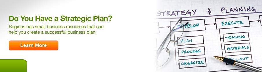 Do You Have a Strategic Plan? Regions has small business resources that can help you create a successful business plan. Click here to learn more.
