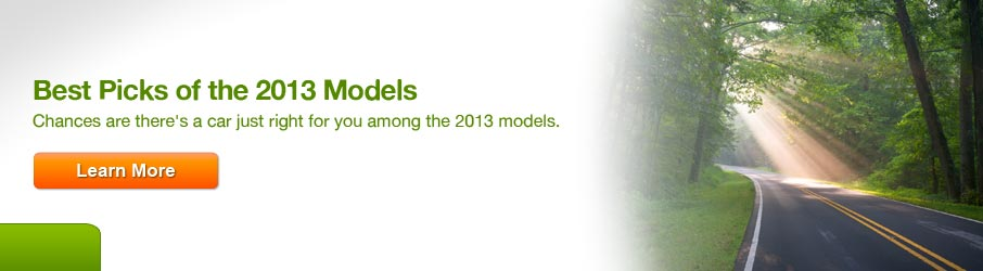 Best Picks of the 2013 Models. Chances are there's a car just right for you among the 2013 models. Click here to learn more.