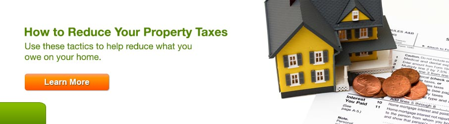 How to Reduce Your Property taxes. Use these tactics to help reduce what you owe on your home. Click here to learn more.