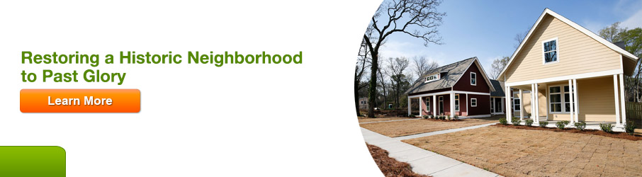 Restoring a Historic Neighborhood to Past Glory. Click here to learn more.